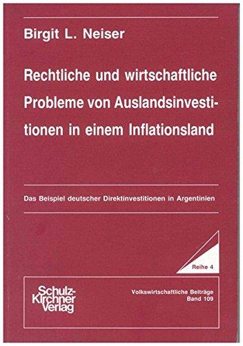 Rechtliche und wirtschaftliche Probleme von Auslandsinvestitionen in einem Inflationsland: Das Beispiel deutscher Direktinvestitionen in Argentinien ... / Reihe 4: Volkswirtschaftliche Beiträge)