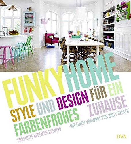 Funky Home: Style & Design für ein farbenfrohes Zuhause