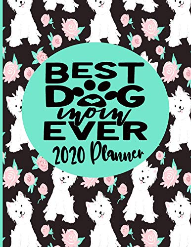 Best Dog Mom Ever 2020 Planner: 2020 Dated Daily Weekly Monthly Planner Puppy Dog Themed for Dog Lovers - With Birthdays and Anniversarys Tracker, ... Log and Websites and Passwords Page