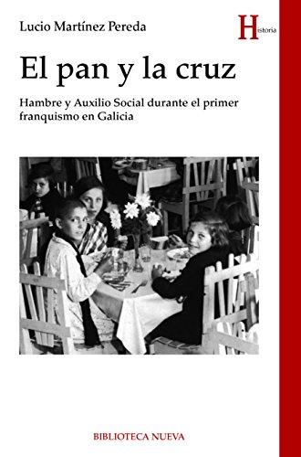 EL PAN Y LA CRUZ: HAMBRE Y AUXILIO SOCIAL DURANTE PRIMER FRANQUISMO EN GALICIA (HISTORIA)