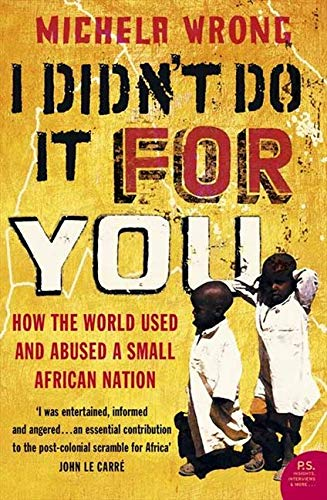 I Didn't Do It For You: How the World Used and Abused a Small African Nation [Lingua inglese] [Lingua Inglese]