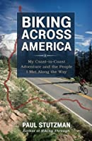 Biking Across America: My Coast-to-Coast Adventure and the People I Met Along the Way by Paul Stutzman(2013-05-15)