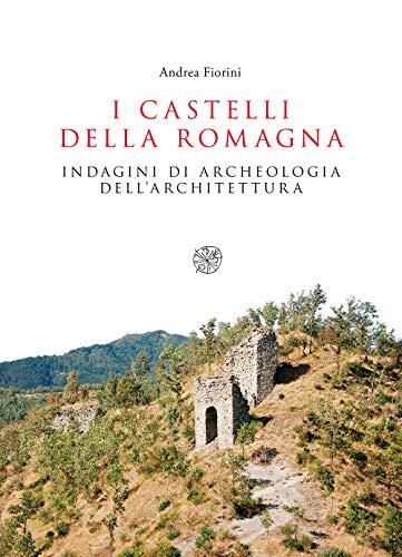 I castelli della Romagna. Indagini di archeologia dell'architettura