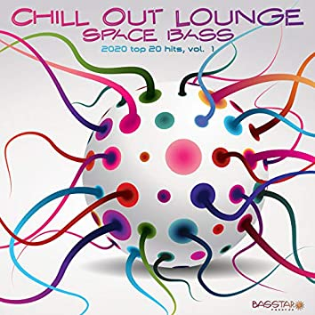 Chill Out Lounge Space Bass: 2020 Top 20 Hits, Vol. 1