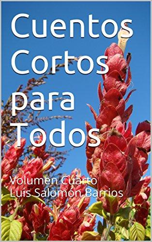 Cuentos Cortos para Todos: Cuarto Volumen Luis Salomón Barrios