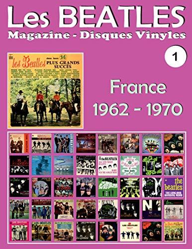 Les Beatles - Magazine Disques Vinyles N° 1 - France (1962 - 1970): Discographie Éditée Par Polydor, Odeon, Apple - Guide Couleur.