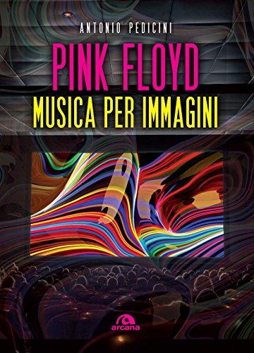 Pink Floyd. Musica per immagini. Ediz. a colori