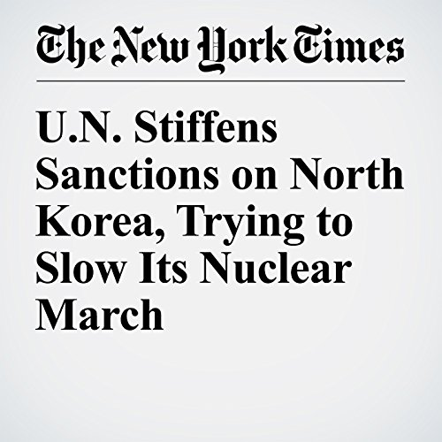 U.N. Stiffens Sanctions on North Korea, Trying to Slow Its Nuclear March cover art