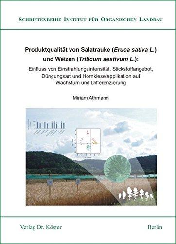 Produktqualität von Salatrauke (Eruca sativa L.) und Weizen (Triticum aestivum L.): Einfluss von Einstrahlungsintensität, Stickstoffangebot, ... Institut für Organischen Landbau)