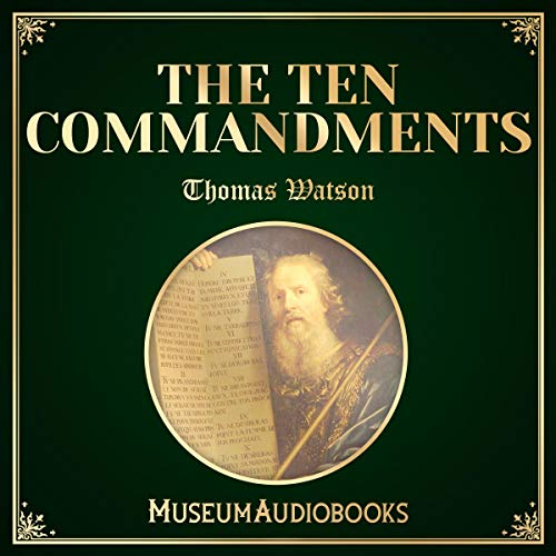 The Ten Commandments                   By:                                                                                                                                 Thomas Watson                               Narrated by:                                                                                                                                 Troy Davis                      Length: 16 hrs and 34 mins     Not rated yet     Overall 0.0