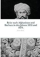 Reise nach Afghanistan und Buchara in den Jahren 1878 und 1879.: Erster Band.
