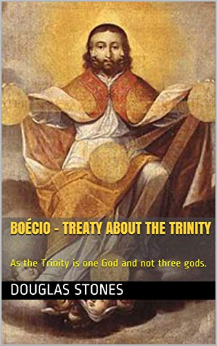 Boécio - Treaty About the Trinity: As the Trinity is one God and not three gods. (English Edition)