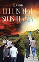 Hell is Real So is Heaven