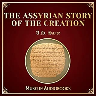 The Assyrian Story of the Creation                   By:                                                                                                                                 A.H. Sayce                               Narrated by:                                                                                                                                 Teagan McKenzie                      Length: 31 mins     Not rated yet     Overall 0.0