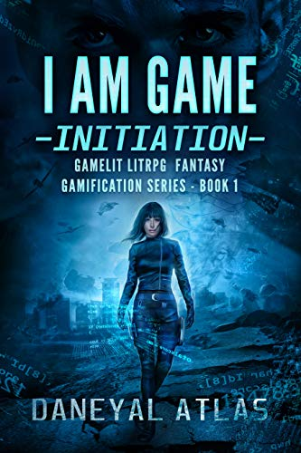 I Am Game - Initiation: Gamelit LitRPG Fantasy (Gamification Book 1) (English Edition)