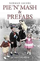 Pie 'n' Mash & Prefabs: A 1950s Childhood