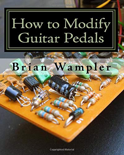 How to Modify Guitar Pedals: A complete how to package for the electronics newbie on how to modify guitar and bass effects...