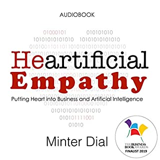 Heartificial Empathy     Putting Heart into Business and Artificial Intelligence              By:                                                                                                                                 Minter Dial                               Narrated by:                                                                                                                                 Minter Dial                      Length: 3 hrs and 36 mins     Not rated yet     Overall 0.0