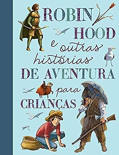 Robin Hood e outras histórias de aventura para crianças