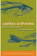 Useless Arithmetic Why Environmental Scientists Can't Predict the Future by Orrin H. Pilkey - Hardcover