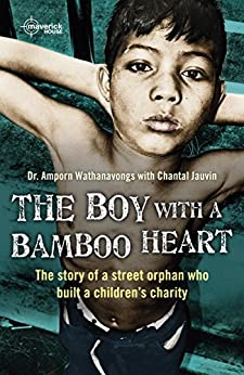 The Boy With A Bamboo Heart: The story of the street orphan who built a charity. By Amporn Wathanvongs with Chantal Jauvin. by [Amporn Wathanavongs, Chantal Jauvin]