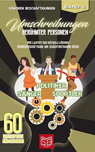 Umschreibungen Berühmter Personen: Wie lautet des Rätsels Lösung? Seniorenbeschäftigung und Gedächtnistraining Rätsel (60 Ratespiele für Senioren 6)