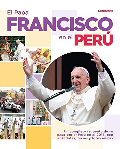 El Papa Francisco en el Perú: Un completo recuento de su paso por el Perú, con anécdotas, frases y fotos únicas.