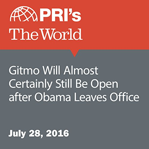 Gitmo Will Almost Certainly Still Be Open After Obama Leaves Office audiobook cover art