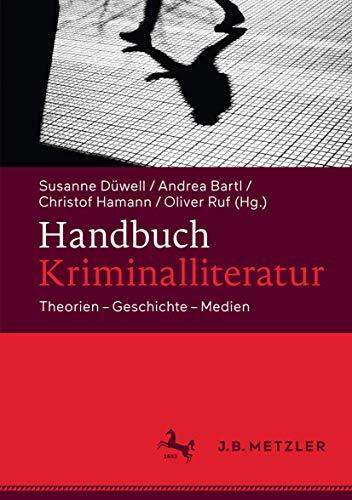 Handbuch Kriminalliteratur: Theorien – Geschichte – Medien