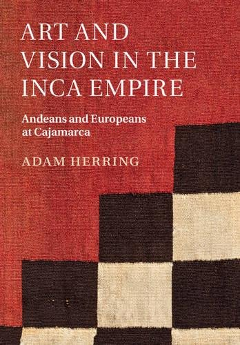 Art and Vision in the Inca Empire: Andeans and Europeans at Cajamarca