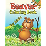 Beaver Coloring Book For Adults: An Adult Coloring Book With Beautiful, Easy and Relaxing Animal Coloring Pages