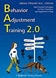Behavior Adjustment Training 2.0: New Practical Techniques For Fear, Frustration, and Aggression: New Practical Techniques for Fear, Frustration, and Aggression in Dogs