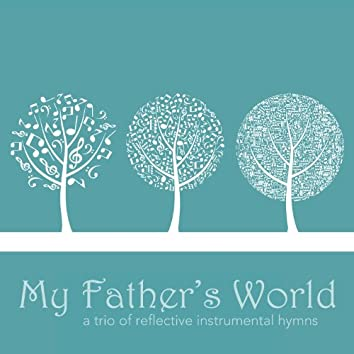 My Father's World: A Trio of Reflective Instrumental Hymns
