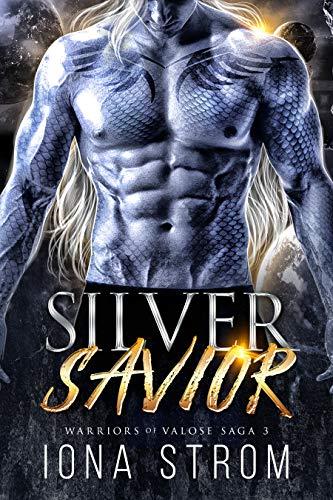 Silver Savior: A SciFi Alien Romance : Warriors of Valose Saga 3
