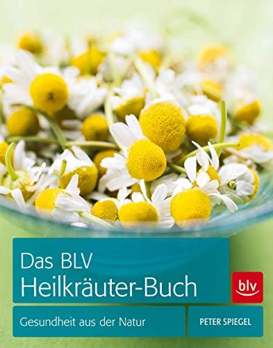 Das BLV Heilkräuter-Buch: Gesundheit aus der Natur