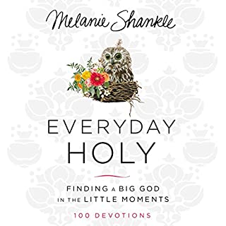 Everyday Holy                   By:                                                                                                                                 Melanie Shankle                               Narrated by:                                                                                                                                 Melanie Shankle                      Length: 5 hrs     16 ratings     Overall 4.9