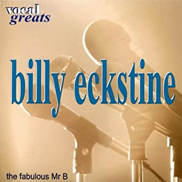 Vocal Greats: Billy Eckstine - 'The Fabolous Mr. B'