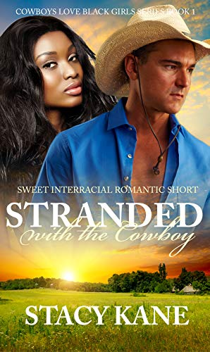 Stranded with the Cowboy: Sweet Interracial Romantic Short (Cowboys Love Black Girls Book 1) by [Stacy Kane]