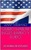 QUIERO HABLAR INGLÉS RÁPIDO Y FLUIDO: 33 HORAS DE ESTUDIO