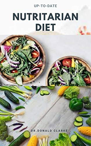 UP-TO-DATE NUTRITARIAN DIET: Beginner's Overview, Review, Recipes , Meal Plan And Cookbook