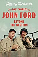 The Lost Worlds of John Ford: Beyond the Western (Cinema and Society)