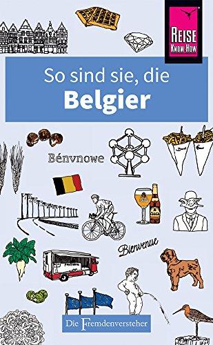 So sind sie, die Belgier: Die Fremdenversteher von Reise Know-How