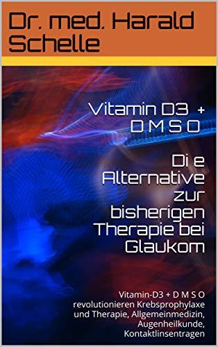 Vitamin D3 DMSO+CDL D i e Alternative zur bisherigen Therapie bei Glaukom: VitaminD3+D M S O+CDL revolutionieren Krebsprophylaxe und Therapie, Allgemeinmedizin, ... Kontaktlinsentragen (German Edition)