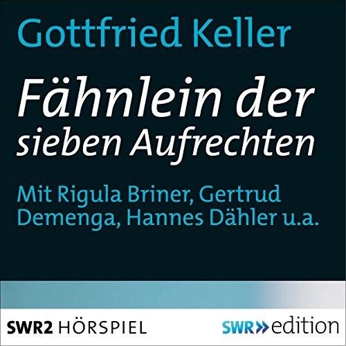 Das Fähnlein der sieben Aufrechten                   Autor:                                                                                                                                 Gottfried Keller                               Sprecher:                                                                                                                                 Regula Briner,                                                                                        Gertrud Demenga,                                                                                        Hannes Dähler                      Spieldauer: 52 Min.     1 Bewertung     Gesamt 1,0