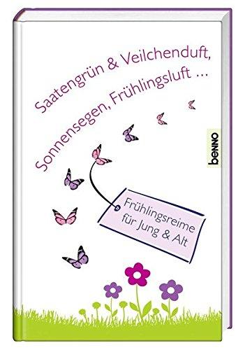 Saatengrün & Veilchenduft, Sonnensegen, Frühlingsluft …: Frühlingsreime für jung & alt