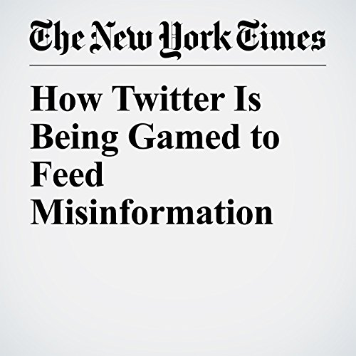 How Twitter Is Being Gamed to Feed Misinformation copertina
