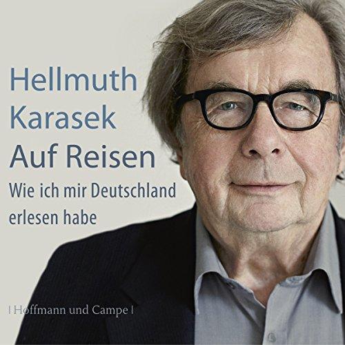 Auf Reisen     Wie ich mir Deutschland erlesen habe              Autor:                                                                                                                                 Hellmuth Karasek                               Sprecher:                                                                                                                                 Hellmuth Karasek                      Spieldauer: 3 Std. und 48 Min.     7 Bewertungen     Gesamt 3,9