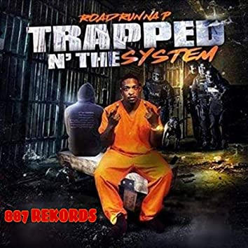 Trapped N' the System