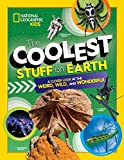 The Coolest Stuff on Earth: A Closer Look at the Weird, Wild, and Wonderful (National Geographic Kids)