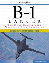 B-1 Lancer: The Most Complicated Warplane Ever Developed (Walter J. Boyne Military Aircraft)